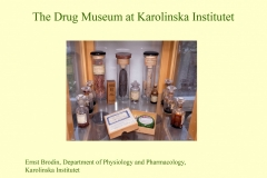 A selection from the old pharmacy at KI that existed before the move to Solna in the 1940's. The collection includes opium poppy seeds, and Curare (poisons used in arrowheads by South American Indians). This collection is now housed at the Hagströmmer library